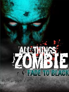 All Things Zombie : Fade to Black